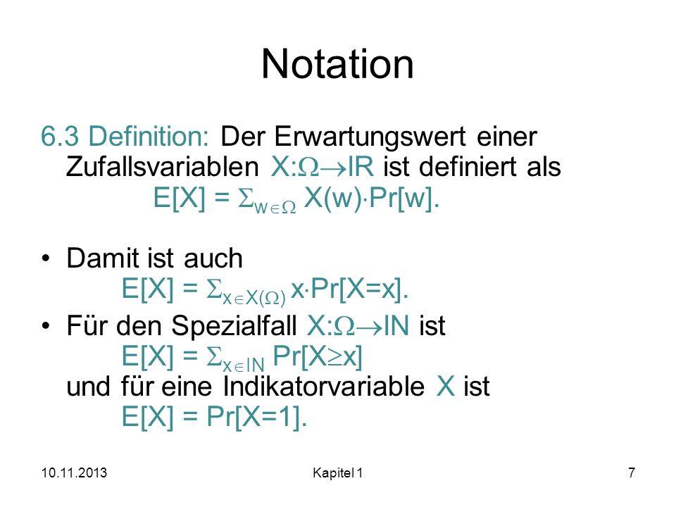 Notation 6.3 Definition: Der Erwartungswert einer Zufallsvariablen X:WIR ist definiert als E[X] = SwW X(w)Pr[w].